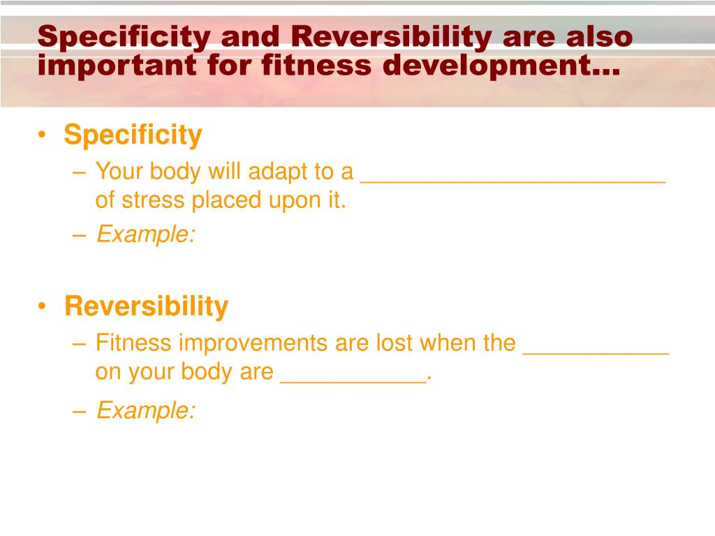 Specificity and Reversibility are also important for fitness development…