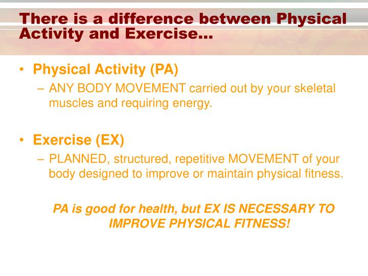 There is a difference between physical activity and exercise