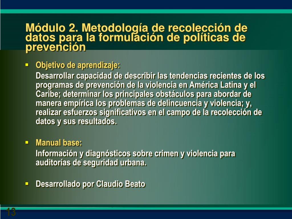Módulo 2. Metodología de recolección de datos para la formulación de políticas de prevención