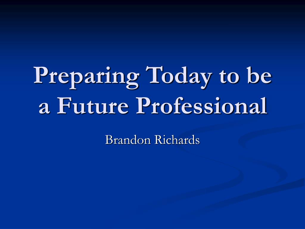 preparing today to be a future professional l.