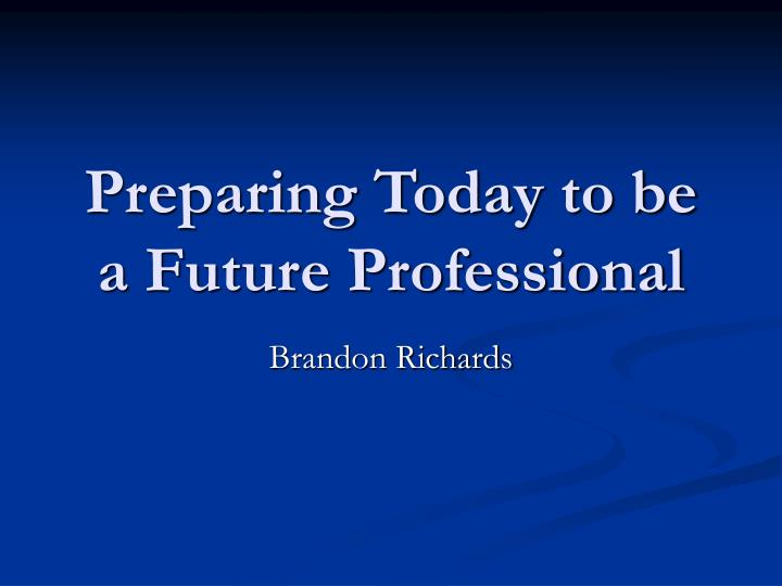 Preparing today to be a future professional