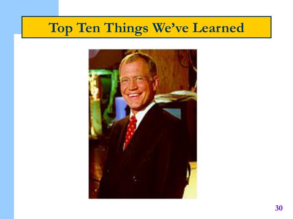 Top Ten Things We've Learned
