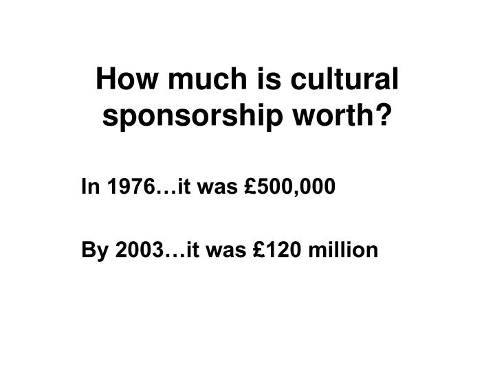 How much is cultural sponsorship worth