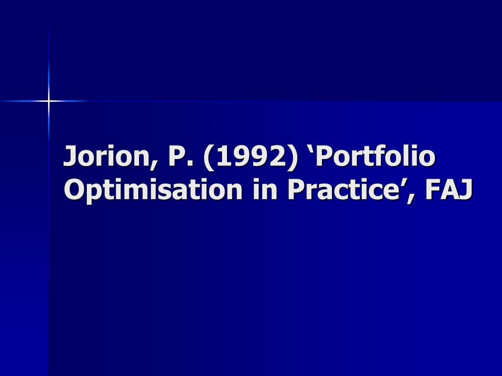 Jorion, P. (1992) 'Portfolio Optimisation in Practice', FAJ