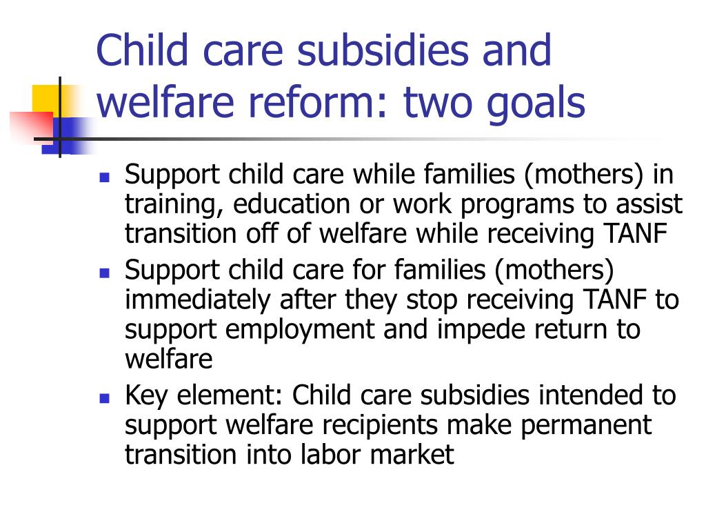 Child care subsidies and welfare reform: two goals