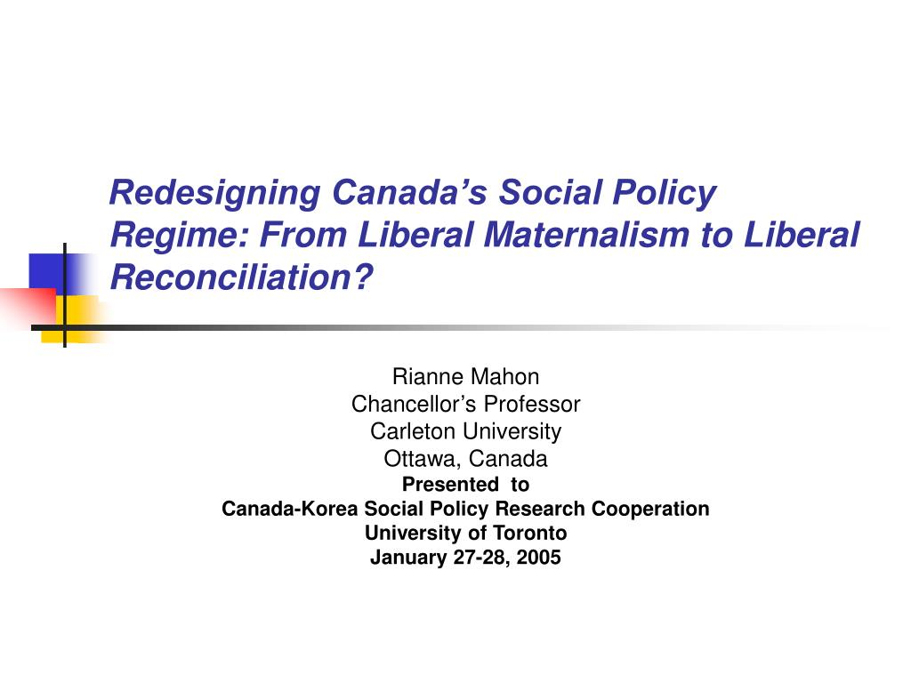 redesigning canada s social policy regime from liberal maternalism to liberal reconciliation l.