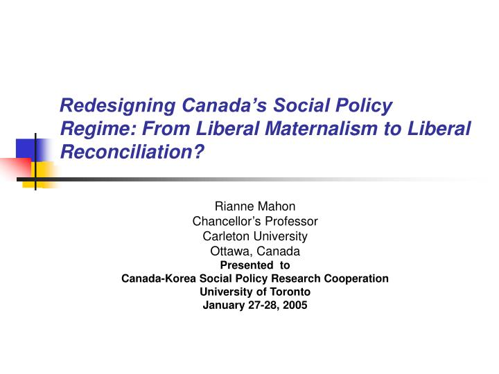 Redesigning canada s social policy regime from liberal maternalism to liberal reconciliation