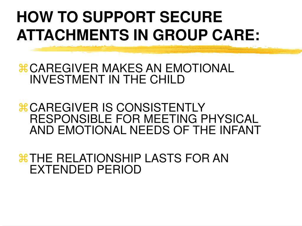 HOW TO SUPPORT SECURE ATTACHMENTS IN GROUP CARE:
