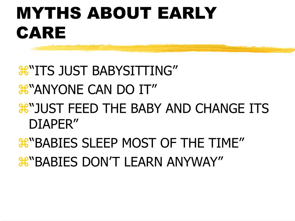 MYTHS ABOUT EARLY CARE