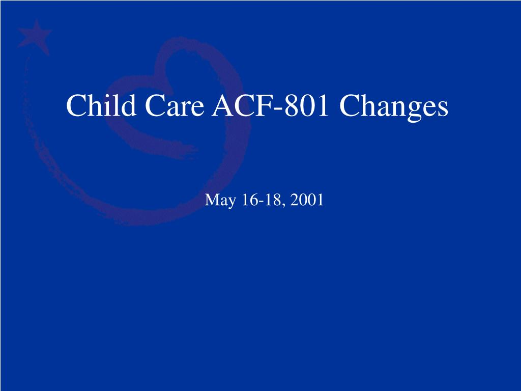 Child Care ACF-801 Changes
