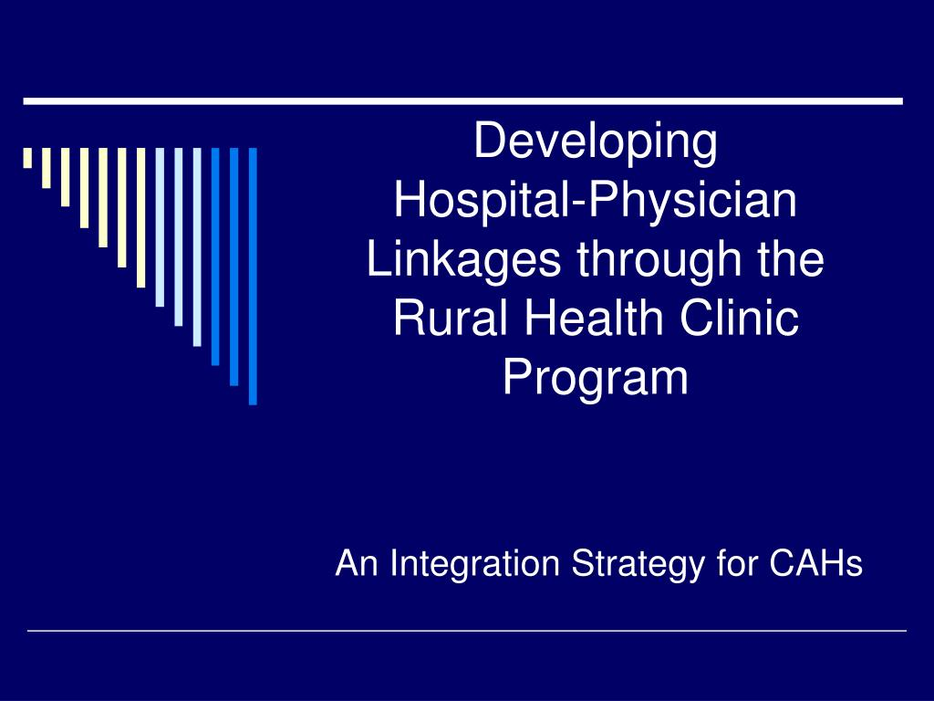 developing hospital physician linkages through the rural health clinic program l.
