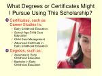 what degrees or certificates might i pursue using this scholarship
