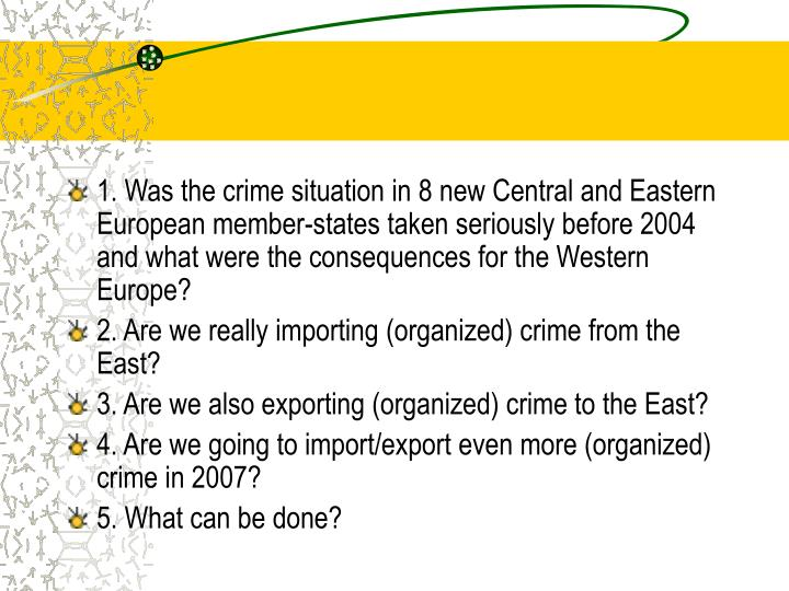 1. Was the crime situation in 8 new Central and Eastern European member-states taken seriously befor...