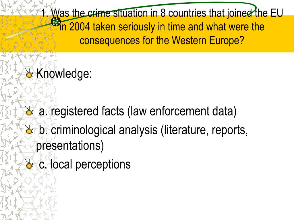 1. Was the crime situation in 8 countries that joined the EU in 2004 taken seriously in time and what were the consequences for the Western Europe?