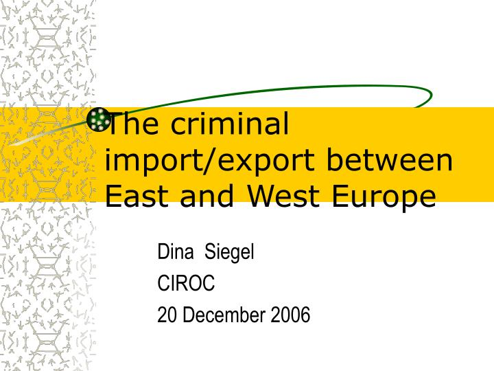 The criminal import export between east and west europe