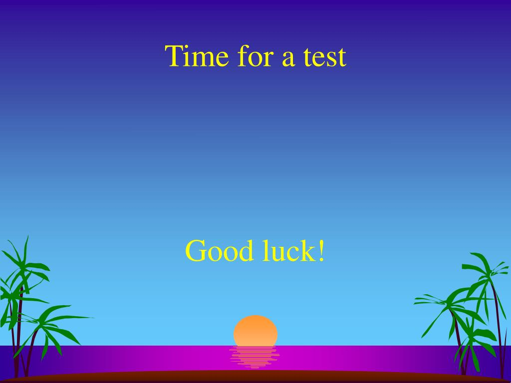 Time for a test
