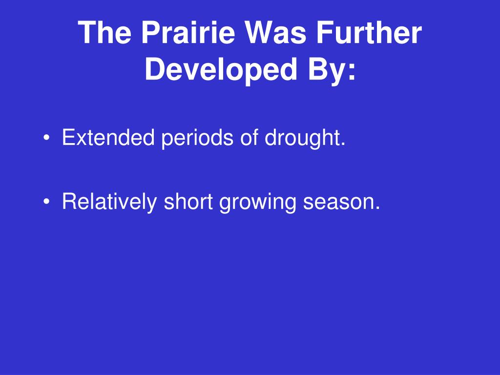 The Prairie Was Further Developed By: