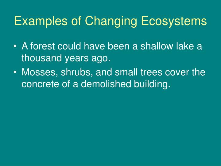 Examples of changing ecosystems