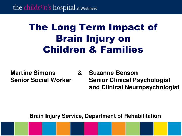The long term impact of brain injury on children families