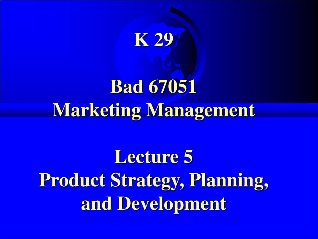 k 29 bad 67051 marketing management lecture 5 product strategy planning and development l.