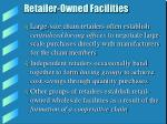 retailer owned facilities