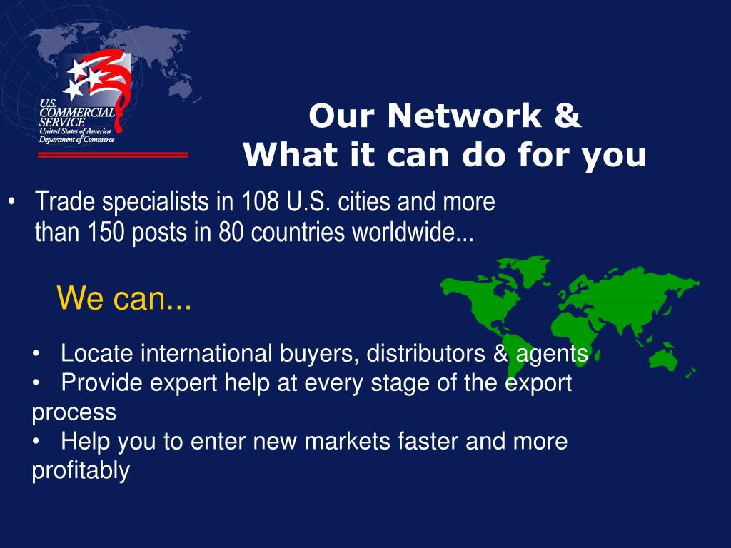 Trade specialists in 108 U.S. cities and more than 150 posts in 80 countries worldwide...