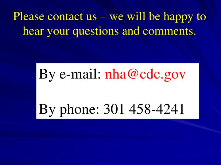 Please contact us – we will be happy to hear your questions and comments.