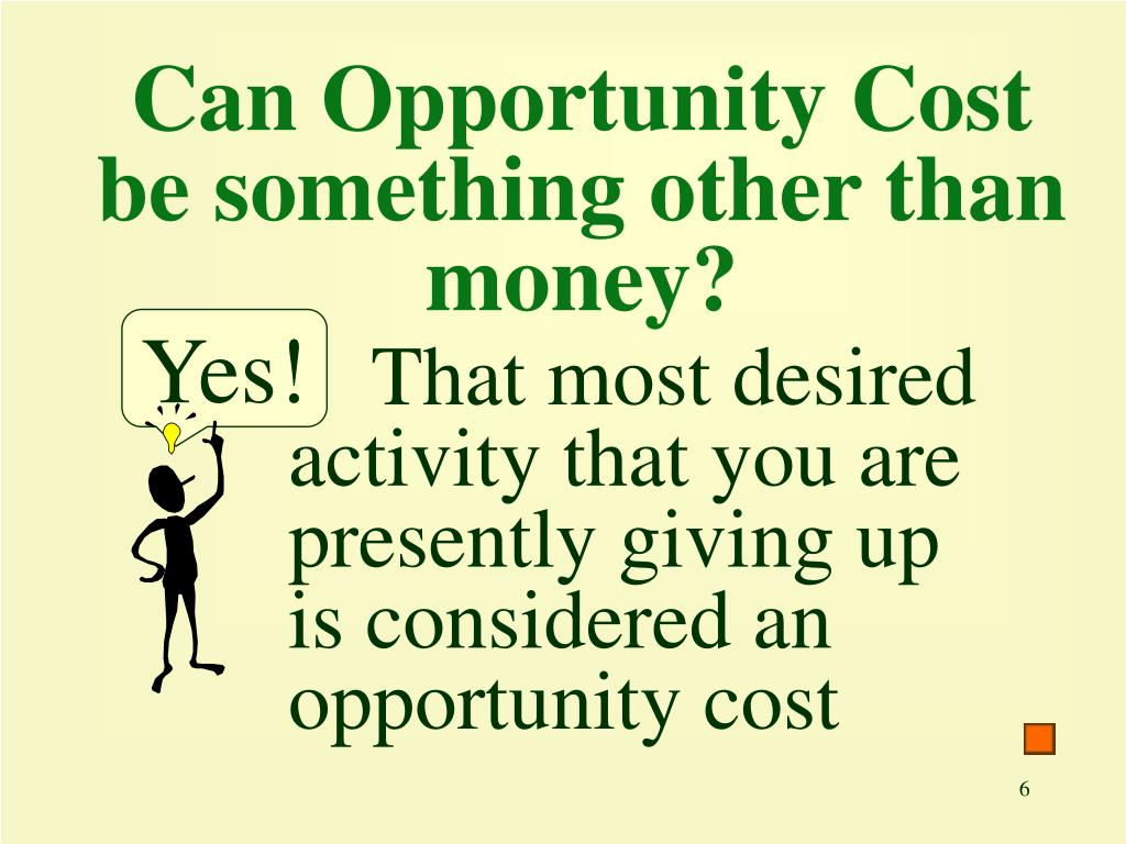 Can Opportunity Cost be something other than money?