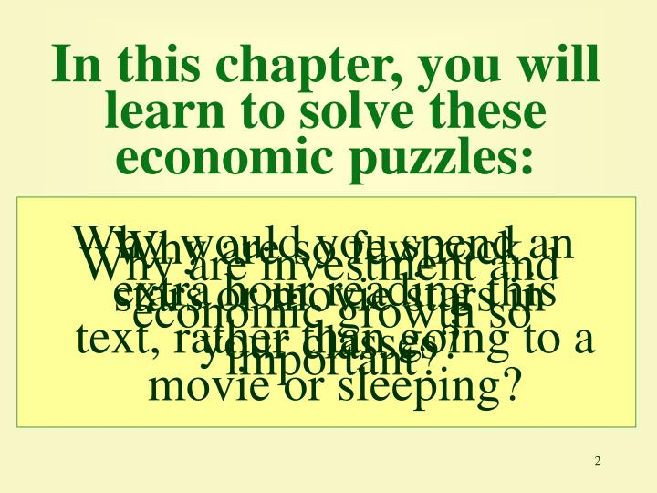 In this chapter you will learn to solve these economic puzzles