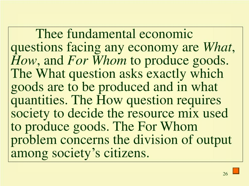 Thee fundamental economic questions facing any economy are