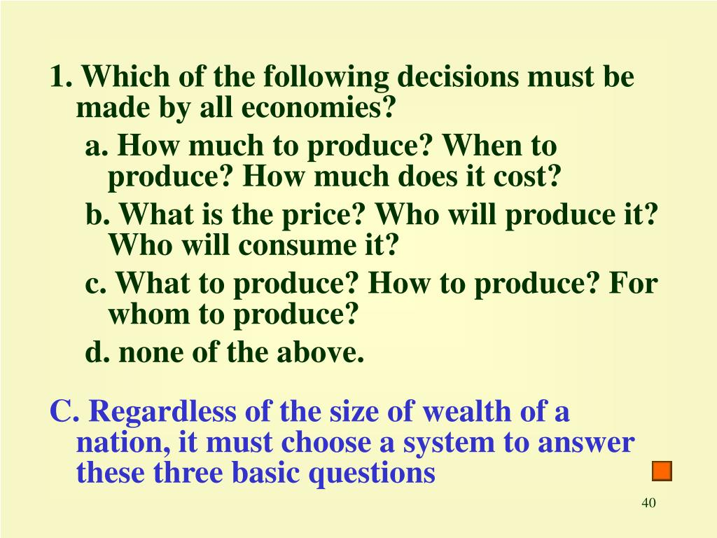 1. Which of the following decisions must be made by all economies?