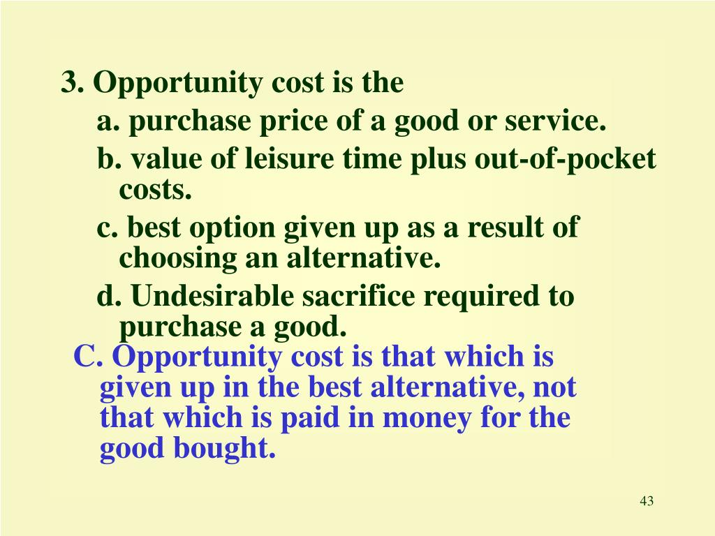 3. Opportunity cost is the