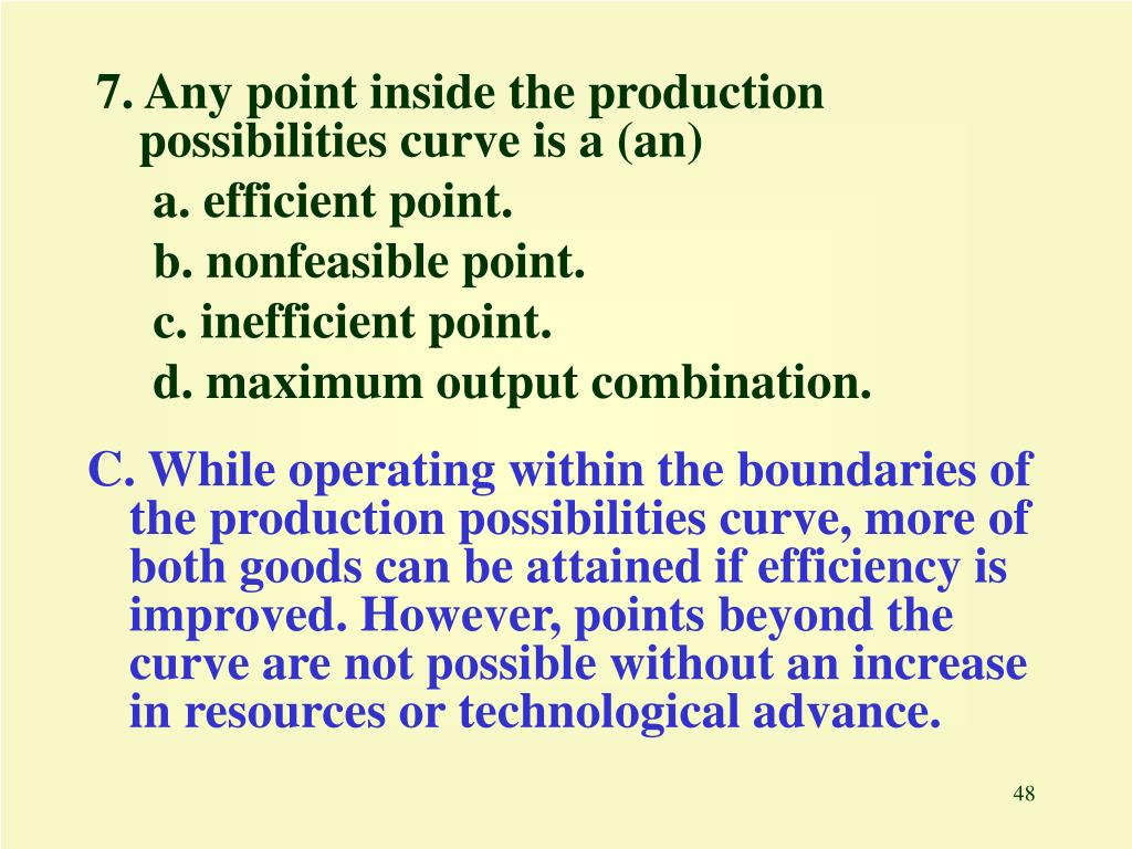 7. Any point inside the production possibilities curve is a (an)