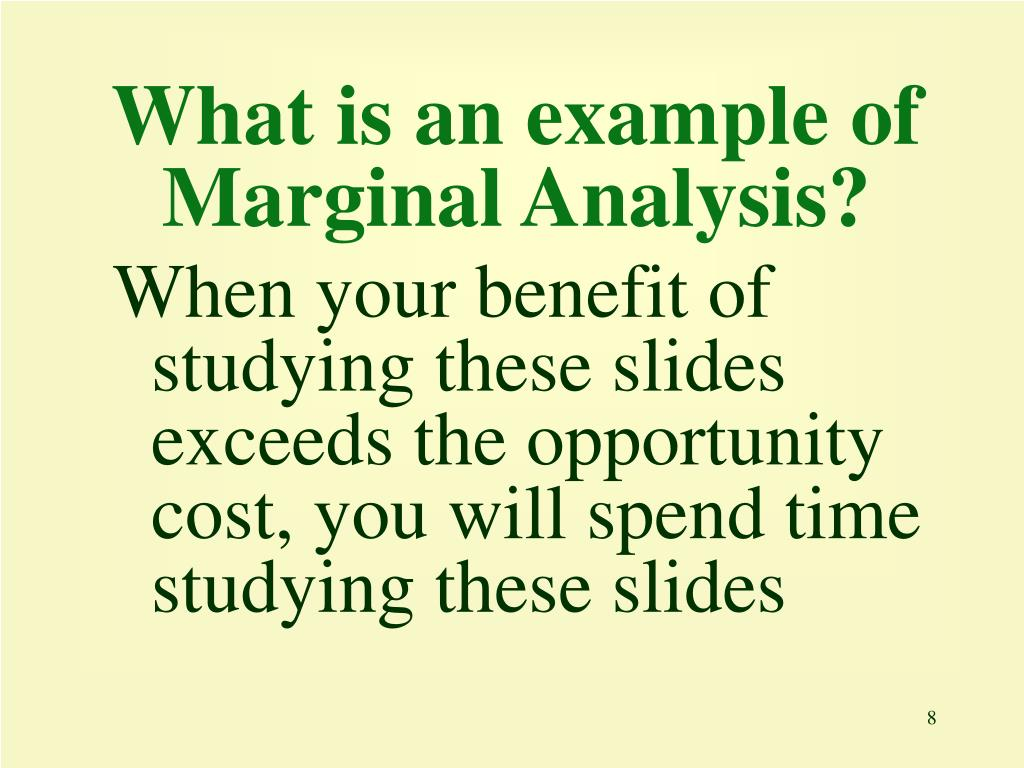 What is an example of Marginal Analysis?