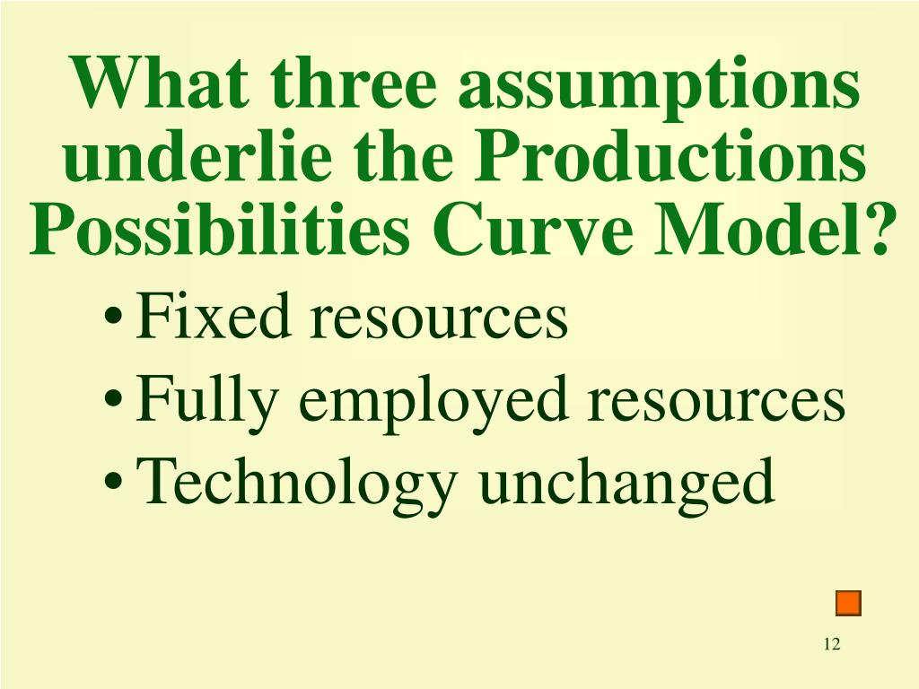 What three assumptions underlie the Productions Possibilities Curve Model?