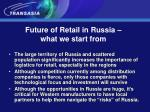future of retail in russia what we start from