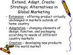 extend adapt create strategic alternatives in global marketing32