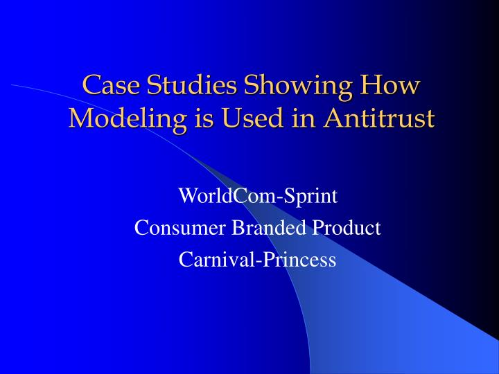 Case studies showing how modeling is used in antitrust
