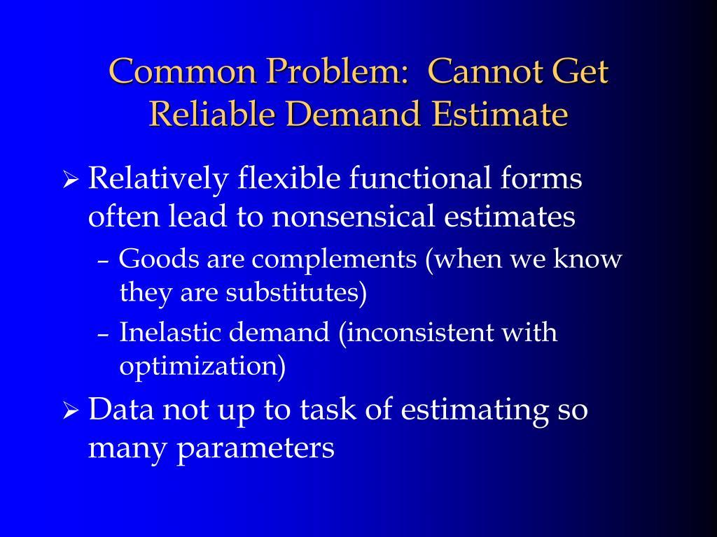 Common Problem:  Cannot Get Reliable Demand Estimate