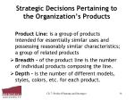 strategic decisions pertaining to the organization s products14