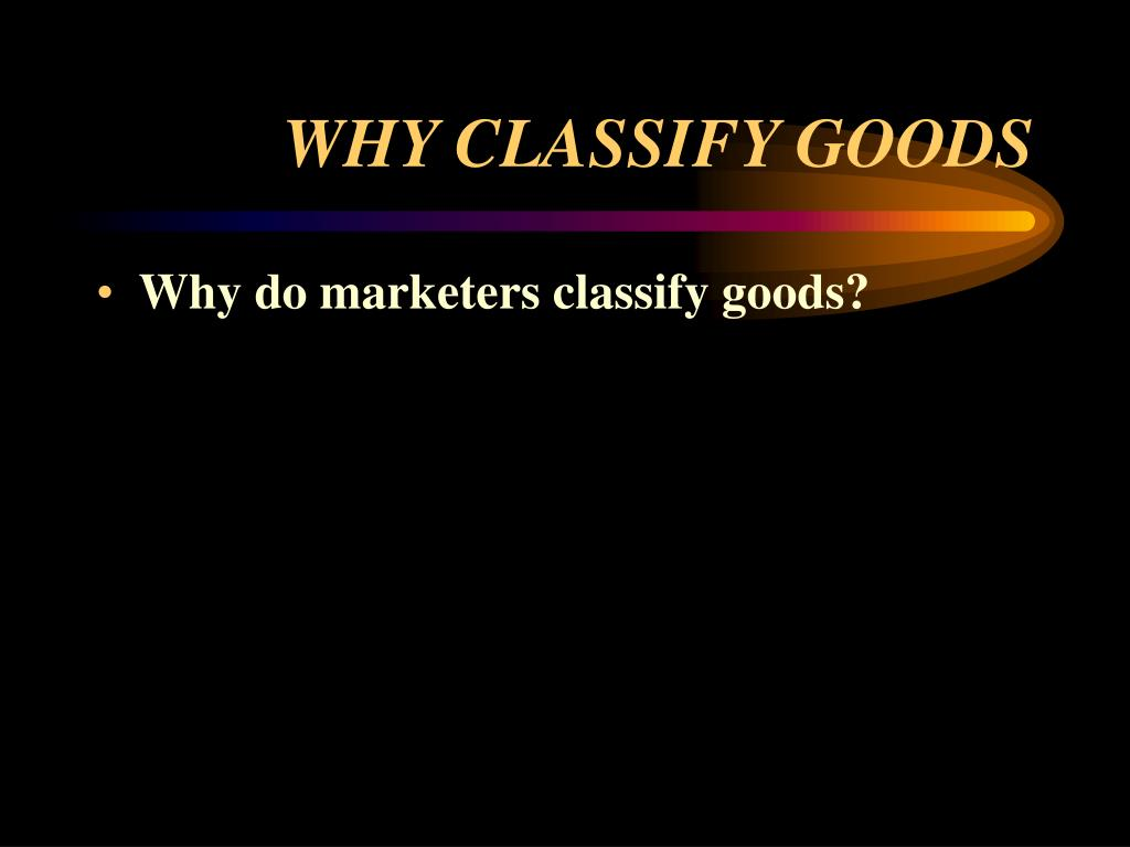 WHY CLASSIFY GOODS