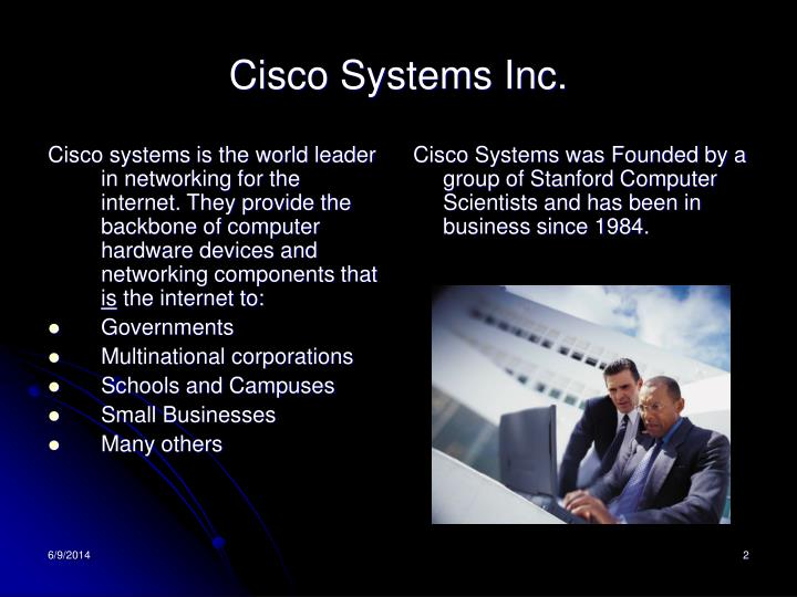 Cisco systems is the world leader in networking for the internet. They provide the backbone of computer hardware devices and networking components that