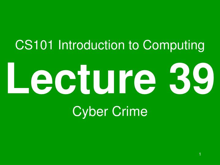 cs101 introduction to computing lecture 39 cyber crime n.