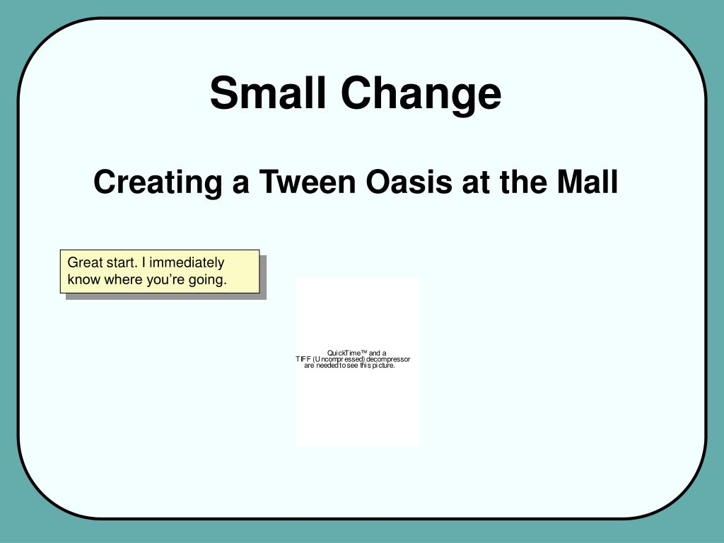 small change creating a tween oasis at the mall l.