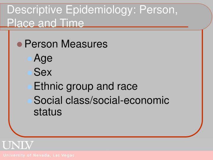 Descriptive Epidemiology: Person, Place and Time