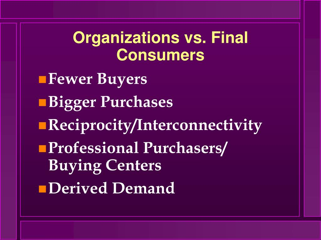 Organizations vs. Final Consumers