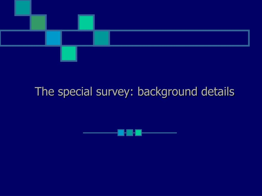 The special survey: background details