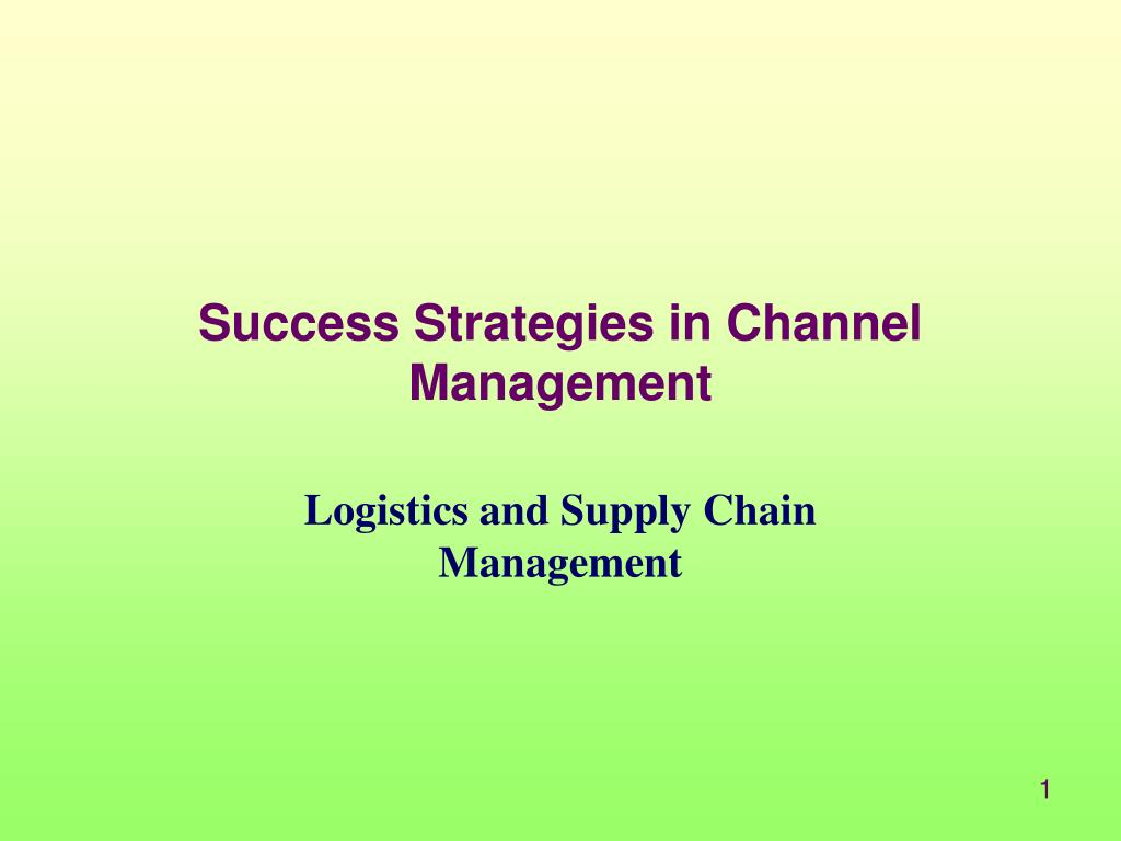 success strategies in channel management l.