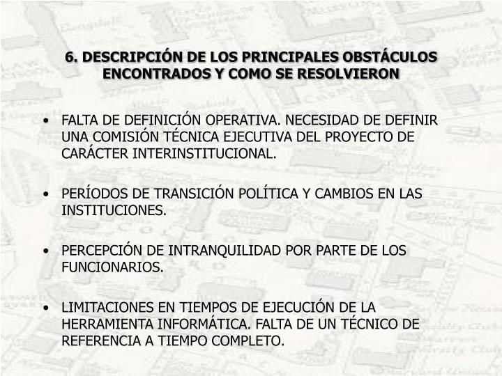 6. DESCRIPCIÓN DE LOS PRINCIPALES OBSTÁCULOS ENCONTRADOS Y COMO SE RESOLVIERON