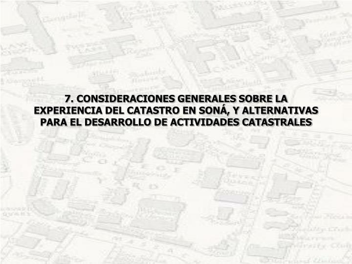 7. CONSIDERACIONES GENERALES SOBRE LA EXPERIENCIA DEL CATASTRO EN SONÁ, Y ALTERNATIVAS PARA EL DESARROLLO DE ACTIVIDADES CATASTRALES